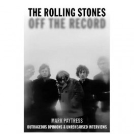 The Rolling Stones Off the Record Outrageous Opinions & Unrehearsed Interviews (Hardback)