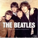 The Beatles:  The Illustrated Biography (Hardback)